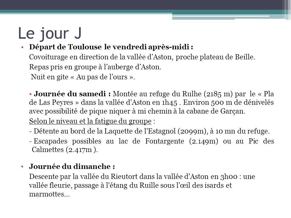 Le jour J Départ de Toulouse le vendredi après-midi : Covoiturage en direction de la vallée dAston, proche plateau de Beille. Repas pris en groupe à l