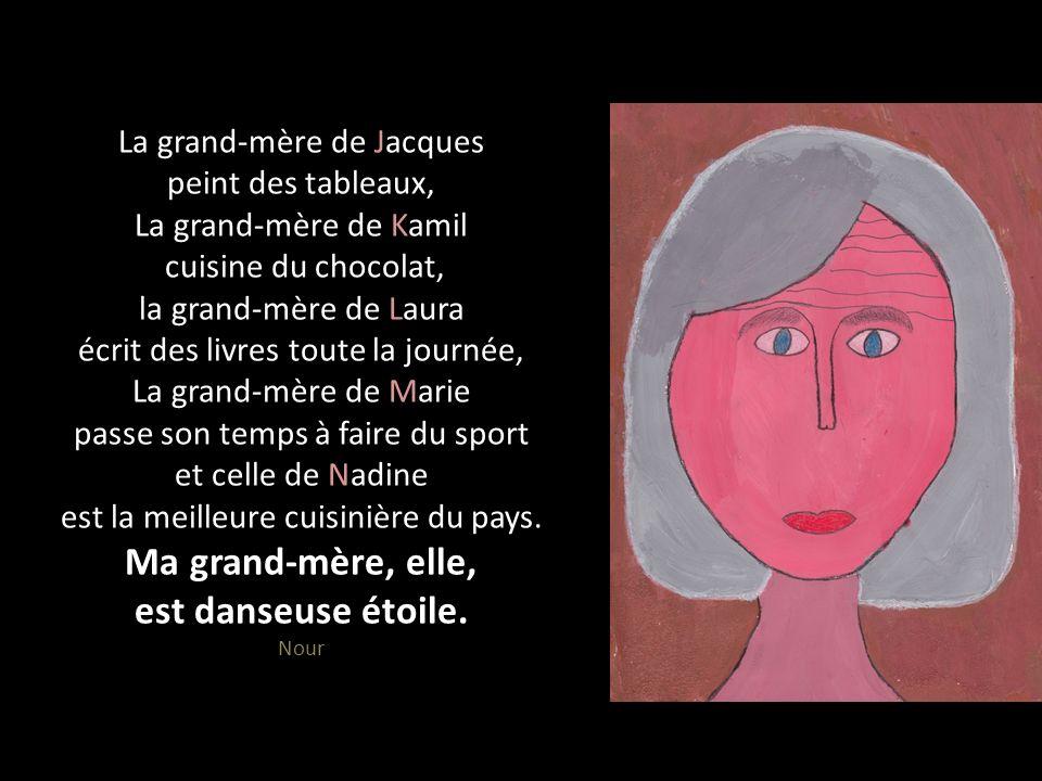 La grand-mère de Jacques peint des tableaux, La grand-mère de Kamil cuisine du chocolat, la grand-mère de Laura écrit des livres toute la journée, La