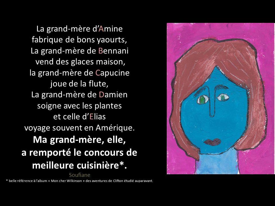 La grand-mère dAmine fabrique de bons yaourts, La grand-mère de Bennani vend des glaces maison, la grand-mère de Capucine joue de la flute, La grand-m