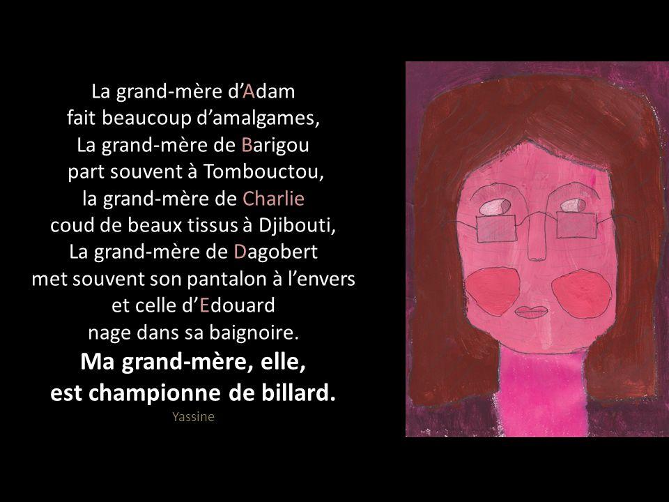 La grand-mère dAdam fait beaucoup damalgames, La grand-mère de Barigou part souvent à Tombouctou, la grand-mère de Charlie coud de beaux tissus à Djib