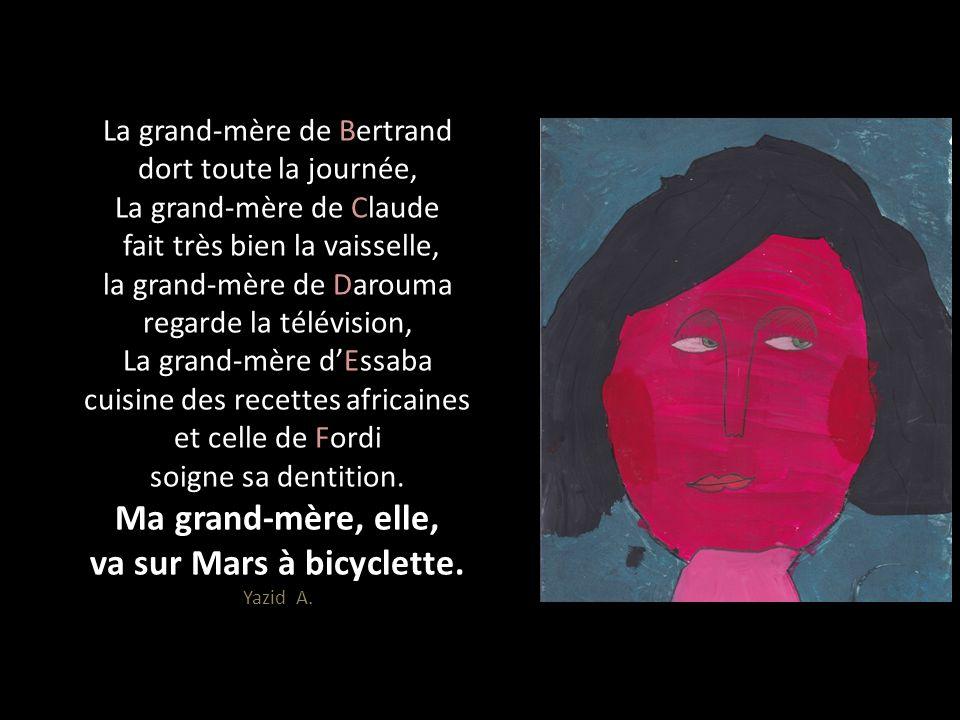 La grand-mère de Bertrand dort toute la journée, La grand-mère de Claude fait très bien la vaisselle, la grand-mère de Darouma regarde la télévision,