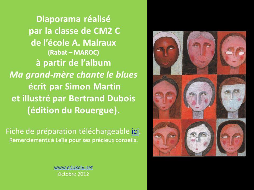 Diaporama réalisé par la classe de CM2 C de lécole A. Malraux (Rabat – MAROC) à partir de lalbum Ma grand-mère chante le blues écrit par Simon Martin