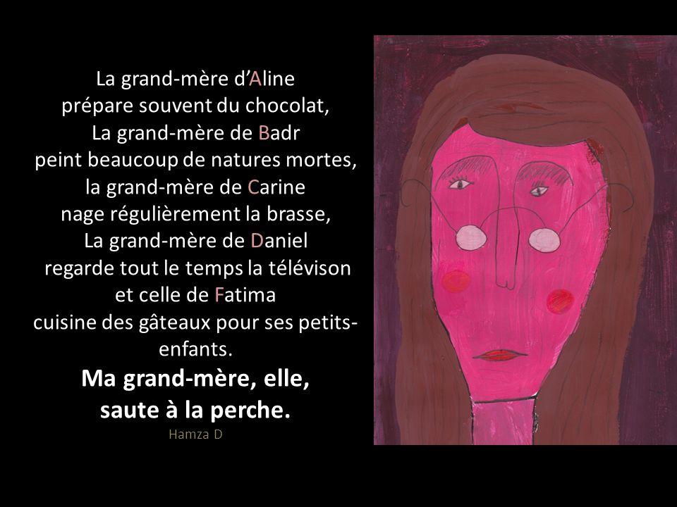 La grand-mère dAline prépare souvent du chocolat, La grand-mère de Badr peint beaucoup de natures mortes, la grand-mère de Carine nage régulièrement l