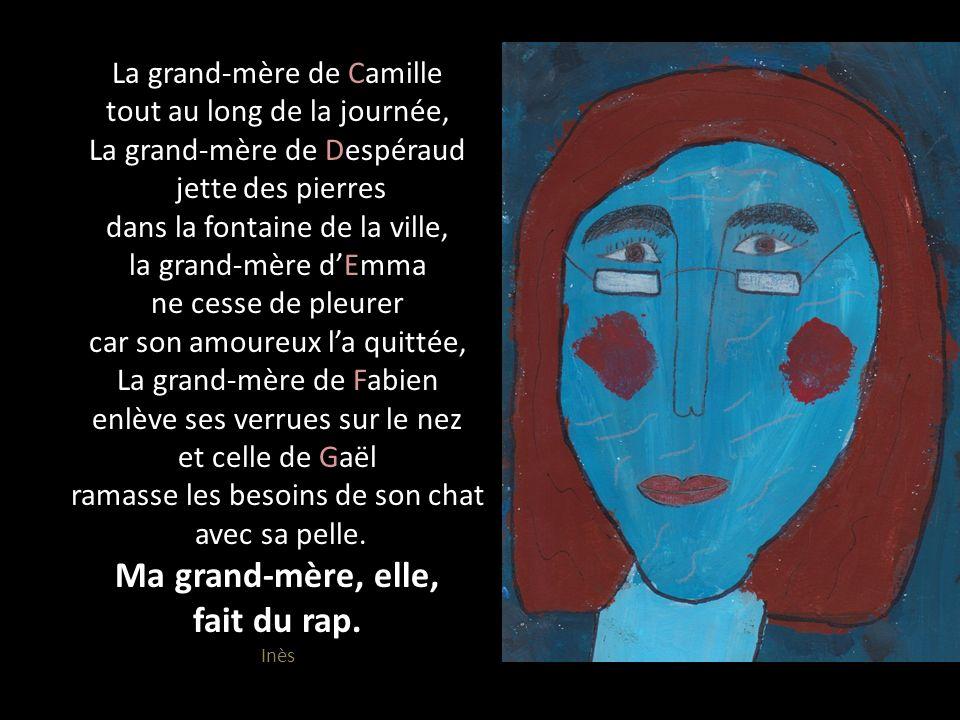 La grand-mère de Camille tout au long de la journée, La grand-mère de Despéraud jette des pierres dans la fontaine de la ville, la grand-mère dEmma ne