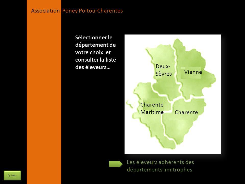 APPC Présidente Lynda JOURDAIN La Gravière 79400 AUGE 06 27 34 23 78 Association Poney Poitou-Charentes Nos Poulinières (4/6) LOdyssée du Sud (PFS)Père : Banagher Magee (Co) Père : Dunmore King (Co) Mère : Springown Star (Co) Mère : Punky II (PFS)Lambert Fireball Lahire PFS, IPO 139 et ISO 120, 30ème des poulinières poney selon son IPO et 6ème selon son ISO (source Hors-série de l élevage L Eperon 2005) Production : 2005 Radieuse Des Morins (Hableur de Ravary), 2006 Sauvage des Morins (Durello), 2007 Trésor des Morins (Fricotin), 2008 Unité des Morins (Don Juan V), pleine en 2009 dEnvol dAngrie LOdyssée du Sud Département de Charente-Maritime Elevage des Morins Elevage en Charente Maritume Eleveurs Poitou -Charentes Elevage des Morins Véronique et Pascal Guillet 66 Route des Morins 17 810 PESSINES 06 76 39 74 86/ 05 46 92 69 18 elevage@morins.fr http://www.morins.fr MENU Quitter