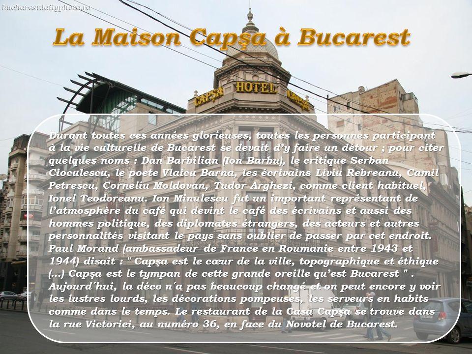 La Maison Capşa est un célèbre café de Bucarest. Avant de devenir