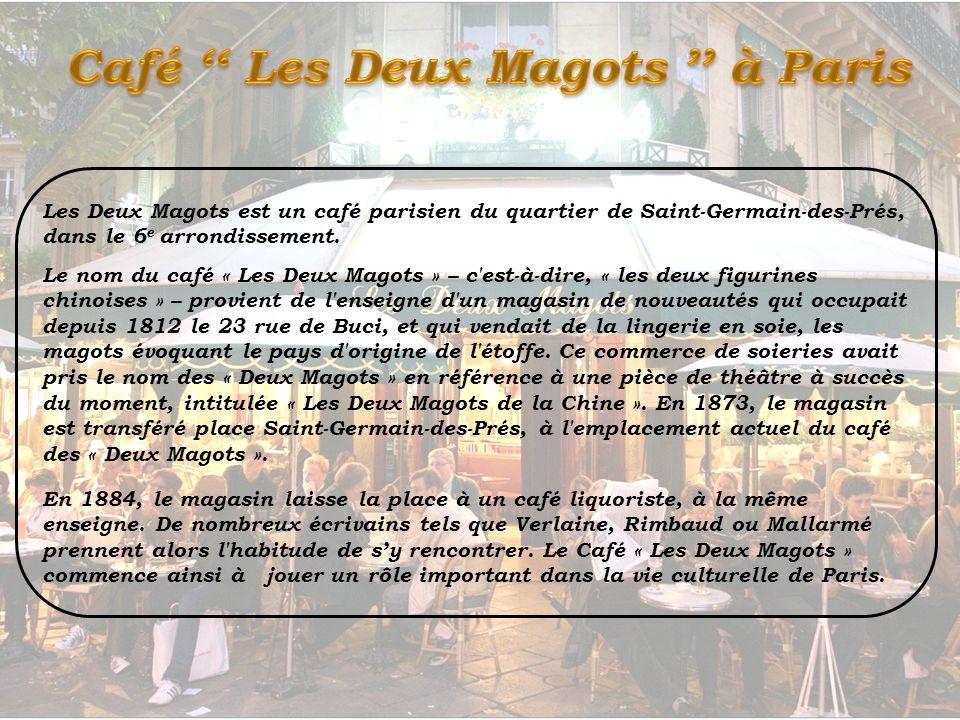 Les Deux Magots est un café parisien du quartier de Saint-Germain-des-Prés, dans le 6 e arrondissement.