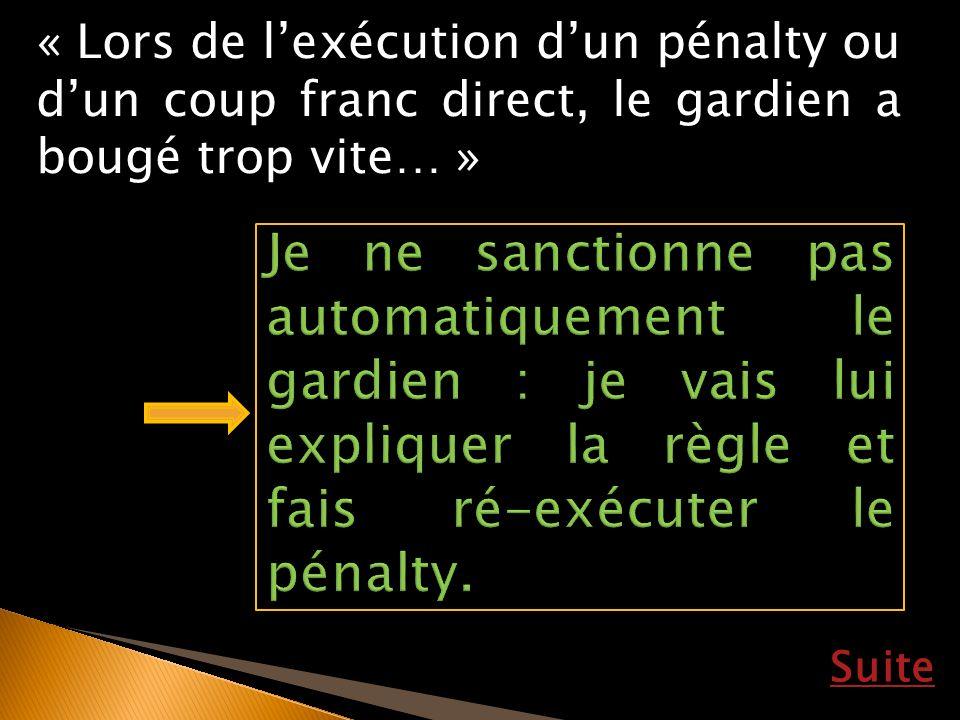 Suite « Lors de lexécution dun pénalty ou dun coup franc direct, le gardien a bougé trop vite… »