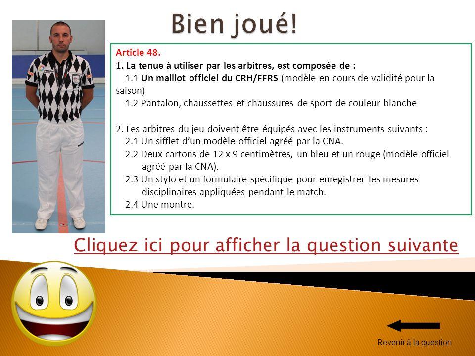 Cliquez ici pour afficher la question suivante Art 49 Pour signaler l exécution d un « coup franc indirect », larbitre doit : 1.