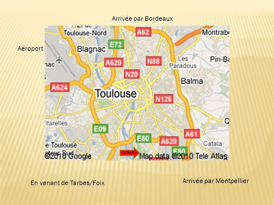 Aéroport Arrivée par Bordeaux Arrivée par Montpellier LE CLUB En venant de Tarbes/Foix