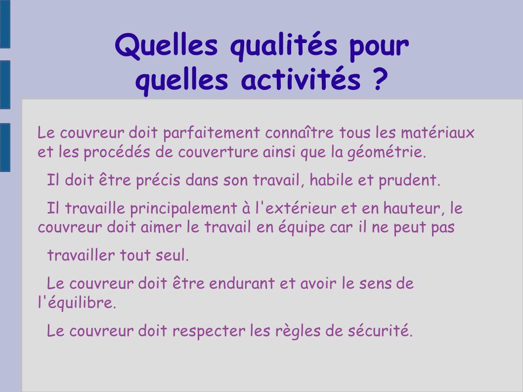 Quelles qualités pour quelles activités ? Le couvreur doit parfaitement connaître tous les matériaux et les procédés de couverture ainsi que la géomét