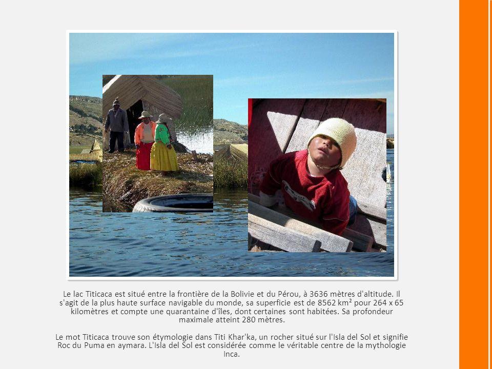 Le lac Titicaca est situé entre la frontière de la Bolivie et du Pérou, à 3636 mètres d altitude.