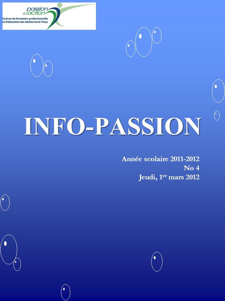 INFO-PASSION Année scolaire 2011-2012 No 4 Jeudi, 1 er mars 2012