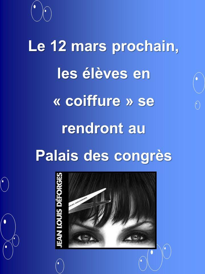 Le 12 mars prochain, les élèves en « coiffure » se rendront au Palais des congrès