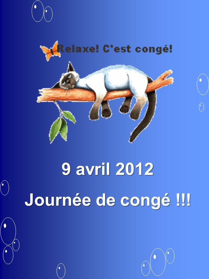 9 avril 2012 Journée de congé !!!