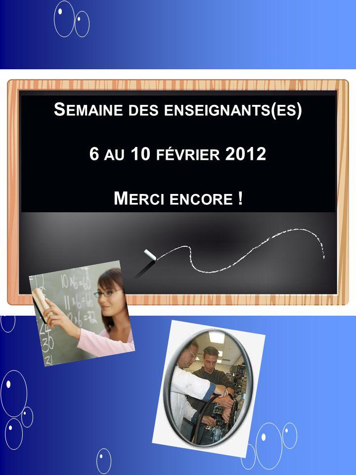 Le x février dernier, léquipe de direction a S EMAINE DES ENSEIGNANTS ( ES ) 6 AU 10 FÉVRIER 2012 M ERCI ENCORE !