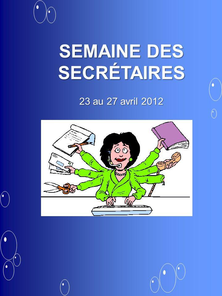SEMAINE DES SECRÉTAIRES 23 au 27 avril 2012