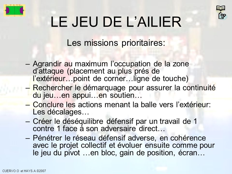 LE JEU DE LAILIER Les missions prioritaires: –Agrandir au maximum loccupation de la zone dattaque (placement au plus prés de lextérieur…point de corne
