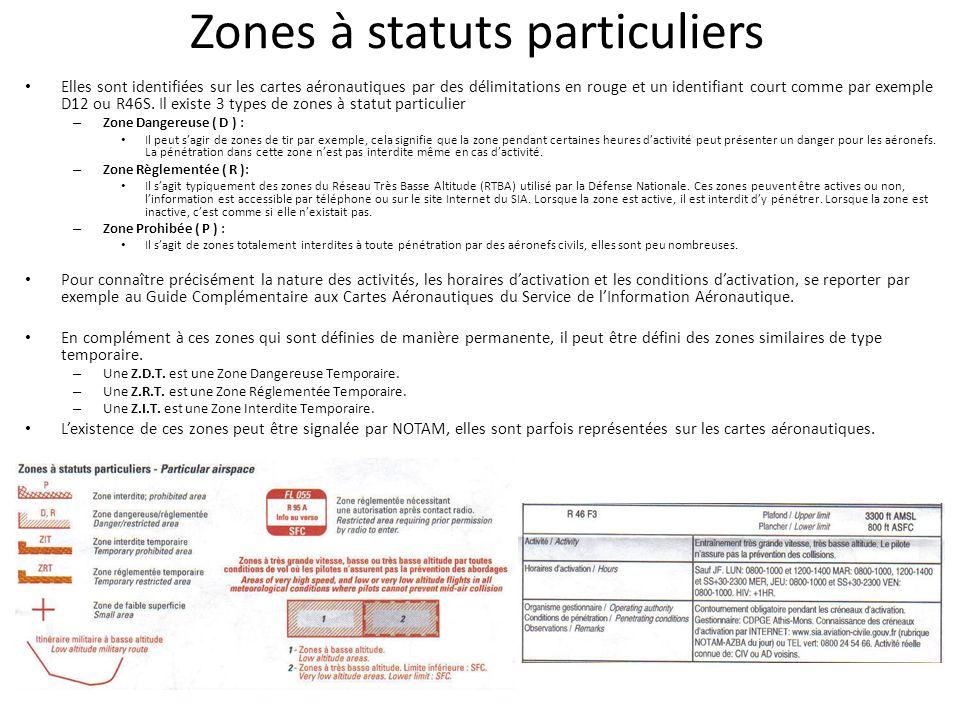 Zones à statuts particuliers Elles sont identifiées sur les cartes aéronautiques par des délimitations en rouge et un identifiant court comme par exemple D12 ou R46S.