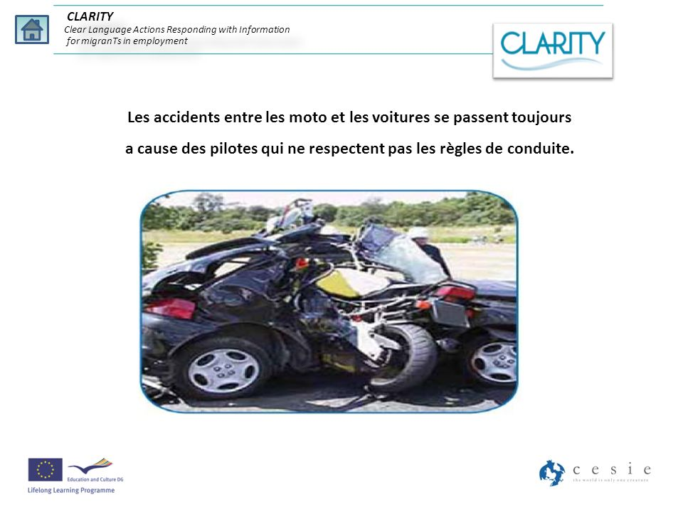 Les accidents entre les moto et les voitures se passent toujours a cause des pilotes qui ne respectent pas les règles de conduite. CLARITY Clear Langu