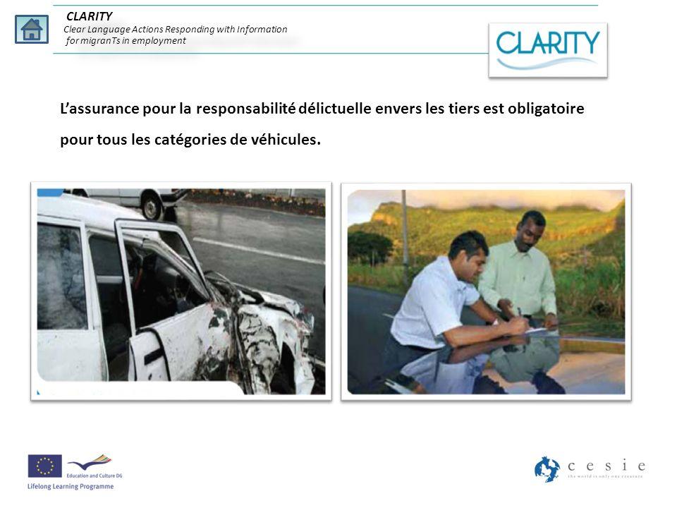 Lassurance pour la responsabilité délictuelle envers les tiers est obligatoire pour tous les catégories de véhicules. CLARITY Clear Language Actions R