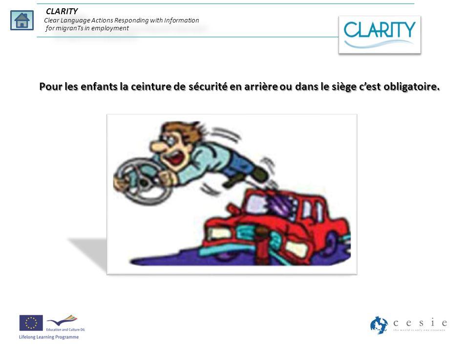 Pour les enfants la ceinture de sécurité en arrière ou dans le siège cest obligatoire. CLARITY Clear Language Actions Responding with Information for