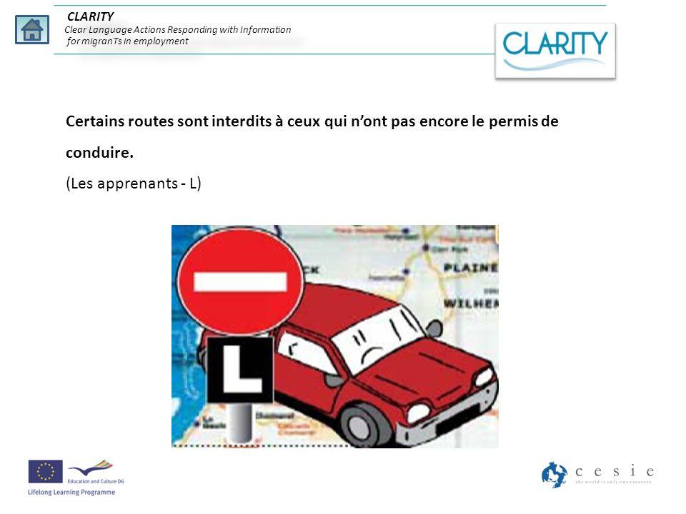 Certains routes sont interdits à ceux qui nont pas encore le permis de conduire. (Les apprenants - L) CLARITY Clear Language Actions Responding with I
