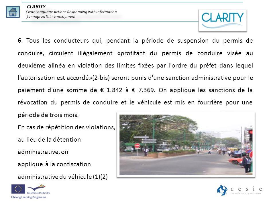 6. Tous les conducteurs qui, pendant la période de suspension du permis de conduire, circulent illégalement «profitant du permis de conduire visée au