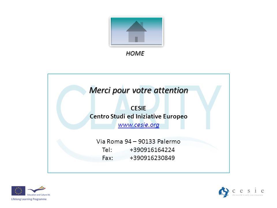 Merci pour votre attention CESIE Centro Studi ed Iniziative Europeo www.cesie.org Via Roma 94 – 90133 Palermo Tel:+390916164224 Fax:+390916230849 HOME