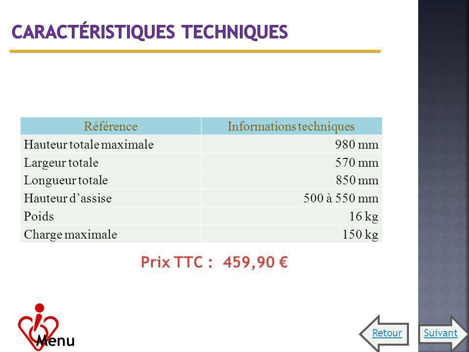 RéférenceInformations techniques Hauteur totale maximale980 mm Largeur totale570 mm Longueur totale 850 mm Hauteur dassise500 à 550 mm Poids16 kg Char