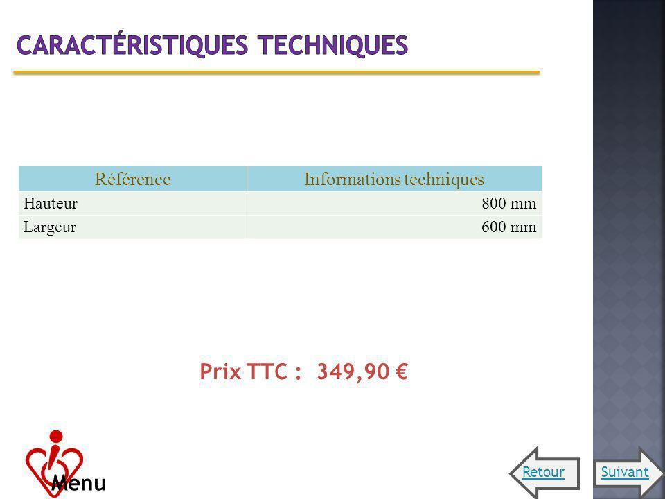 RéférenceInformations techniques Hauteur800 mm Largeur600 mm Prix TTC : 349,90 Menu SuivantRetour