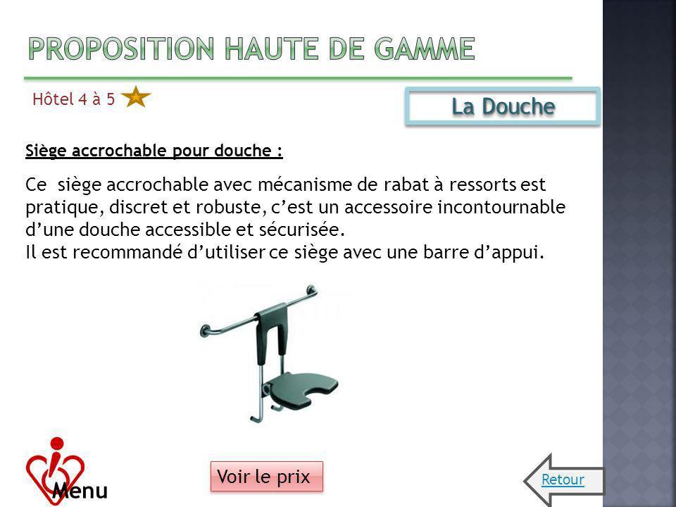 Hôtel 4 à 5 Menu La Douche Siège accrochable pour douche : Ce siège accrochable avec mécanisme de rabat à ressorts est pratique, discret et robuste, c