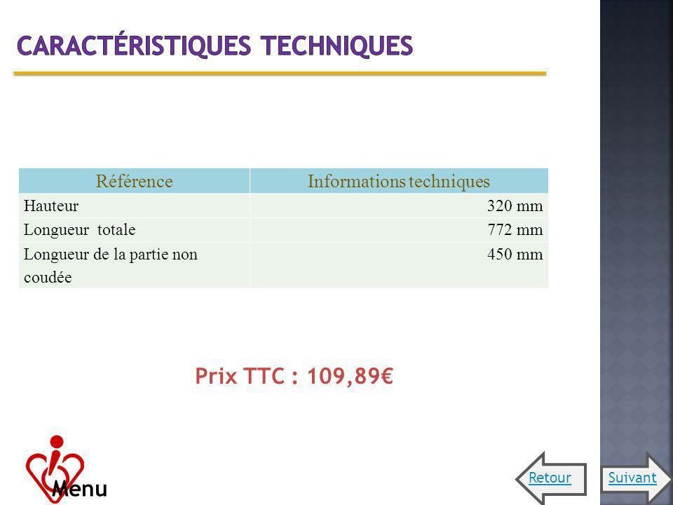 RéférenceInformations techniques Hauteur320 mm Longueur totale772 mm Longueur de la partie non coudée 450 mm Prix TTC : 109,89 Menu SuivantRetour