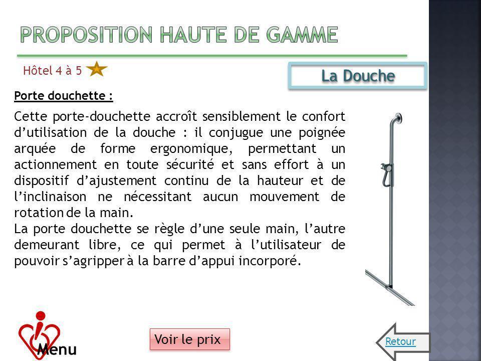 Hôtel 4 à 5 Menu La Douche Porte douchette : Cette porte-douchette accroît sensiblement le confort dutilisation de la douche : il conjugue une poignée
