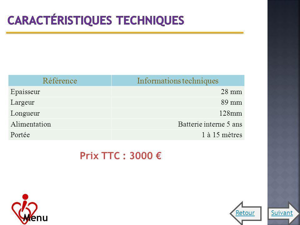 RéférenceInformations techniques Epaisseur28 mm Largeur89 mm Longueur128mm AlimentationBatterie interne 5 ans Portée1 à 15 mètres Prix TTC : 3000 Menu