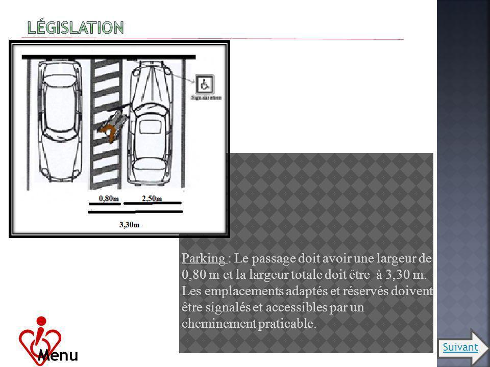 Parking : Le passage doit avoir une largeur de 0,80 m et la largeur totale doit être à 3,30 m. Les emplacements adaptés et réservés doivent être signa