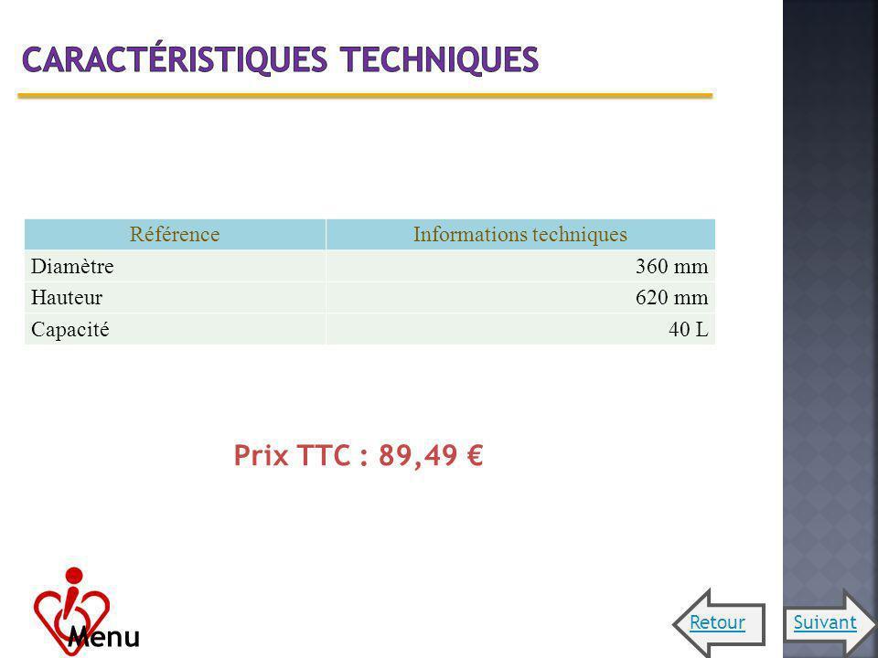 RéférenceInformations techniques Diamètre360 mm Hauteur620 mm Capacité40 L Prix TTC : 89,49 Menu SuivantRetour