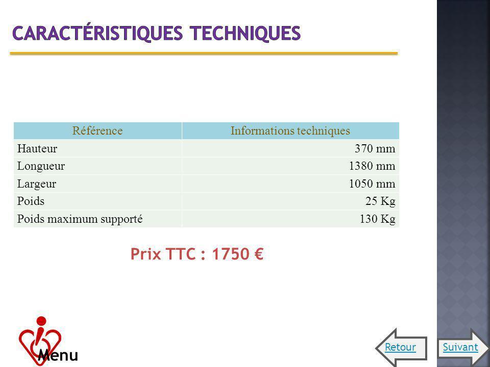 RéférenceInformations techniques Hauteur370 mm Longueur1380 mm Largeur1050 mm Poids25 Kg Poids maximum supporté130 Kg Prix TTC : 1750 Menu SuivantReto
