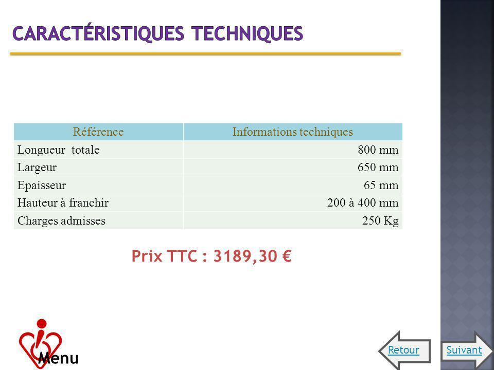 RéférenceInformations techniques Longueur totale800 mm Largeur650 mm Epaisseur65 mm Hauteur à franchir200 à 400 mm Charges admisses250 Kg Prix TTC : 3