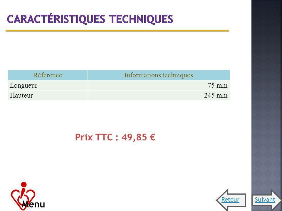 RéférenceInformations techniques Longueur75 mm Hauteur245 mm Prix TTC : 49,85 Menu RetourSuivant