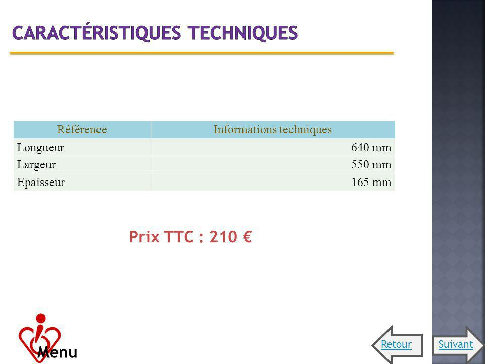 RéférenceInformations techniques Longueur640 mm Largeur550 mm Epaisseur165 mm Prix TTC : 210 Menu SuivantRetour
