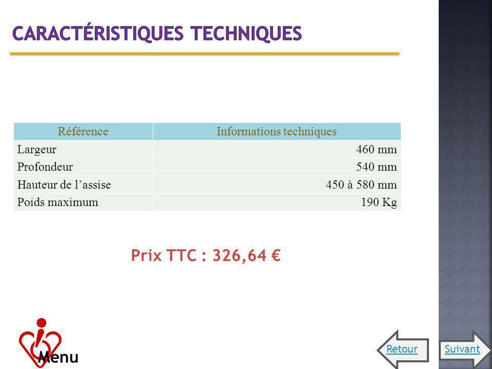 RéférenceInformations techniques Largeur460 mm Profondeur540 mm Hauteur de lassise450 à 580 mm Poids maximum190 Kg Prix TTC : 326,64 Menu RetourSuivan