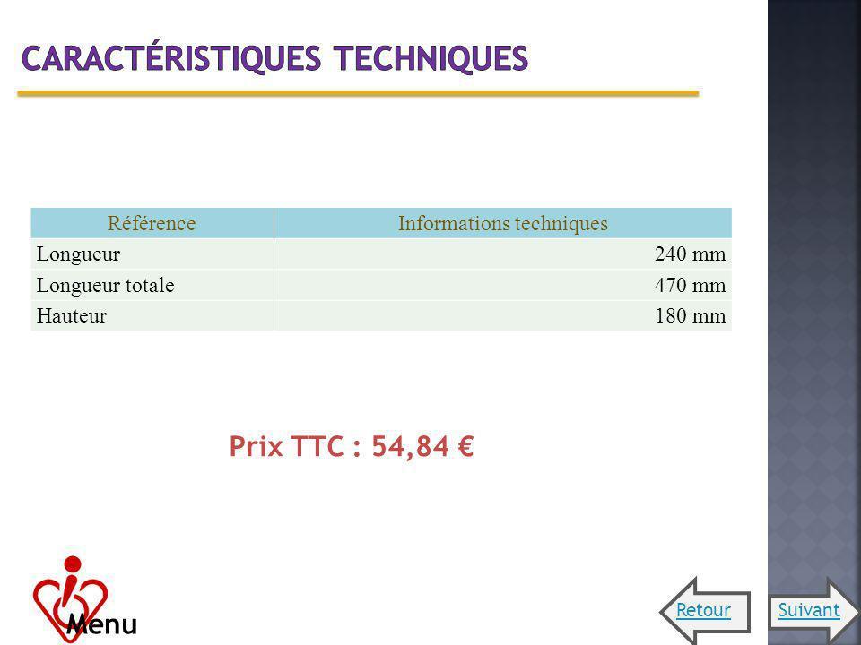 RéférenceInformations techniques Longueur240 mm Longueur totale470 mm Hauteur180 mm Prix TTC : 54,84 Menu RetourSuivant