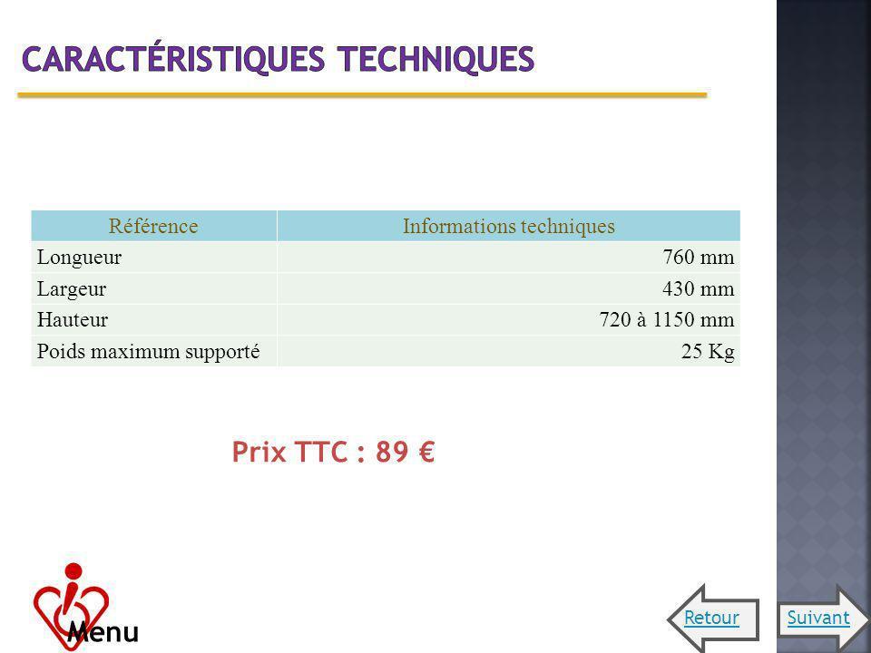RéférenceInformations techniques Longueur760 mm Largeur430 mm Hauteur720 à 1150 mm Poids maximum supporté25 Kg Prix TTC : 89 Menu RetourSuivant