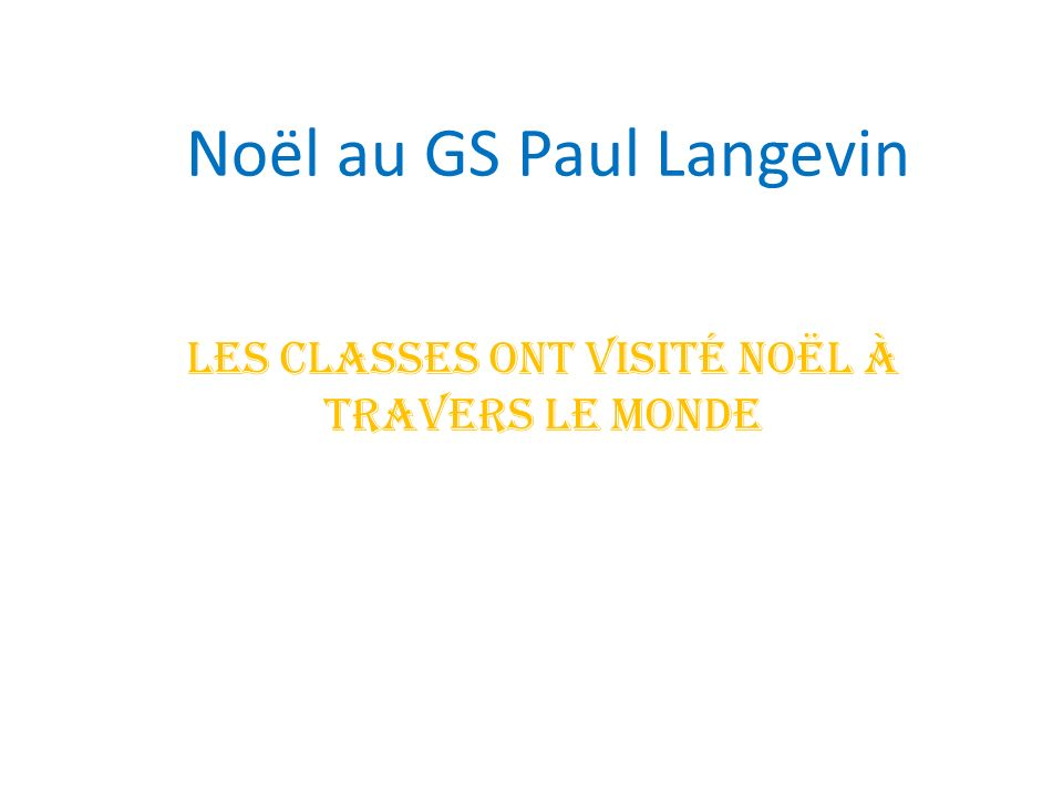 Noël au GS Paul Langevin Les classes ont visité Noël à travers le monde