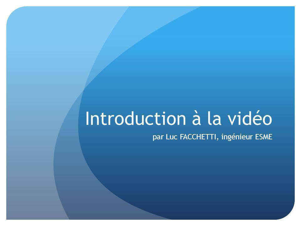 Introduction à la vidéo par Luc FACCHETTI, ingénieur ESME