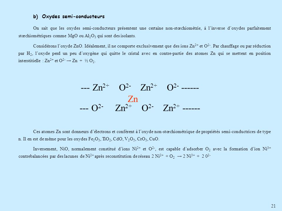 21 b)Oxydes semi-conducteurs On sait que les oxydes semi-conducteurs présentent une certaine non-stœchiométrie, à linverse doxydes parfaitement stœchi