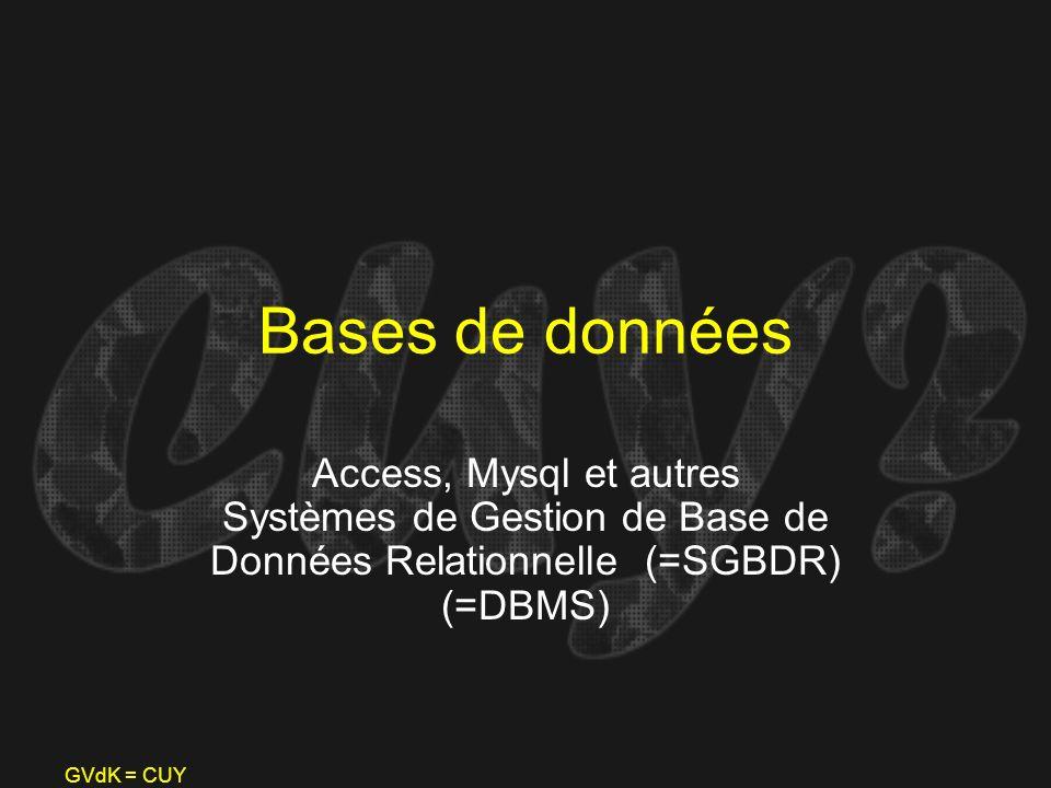 GVdK = CUY Bases de données Access, Mysql et autres Systèmes de Gestion de Base de Données Relationnelle (=SGBDR) (=DBMS)