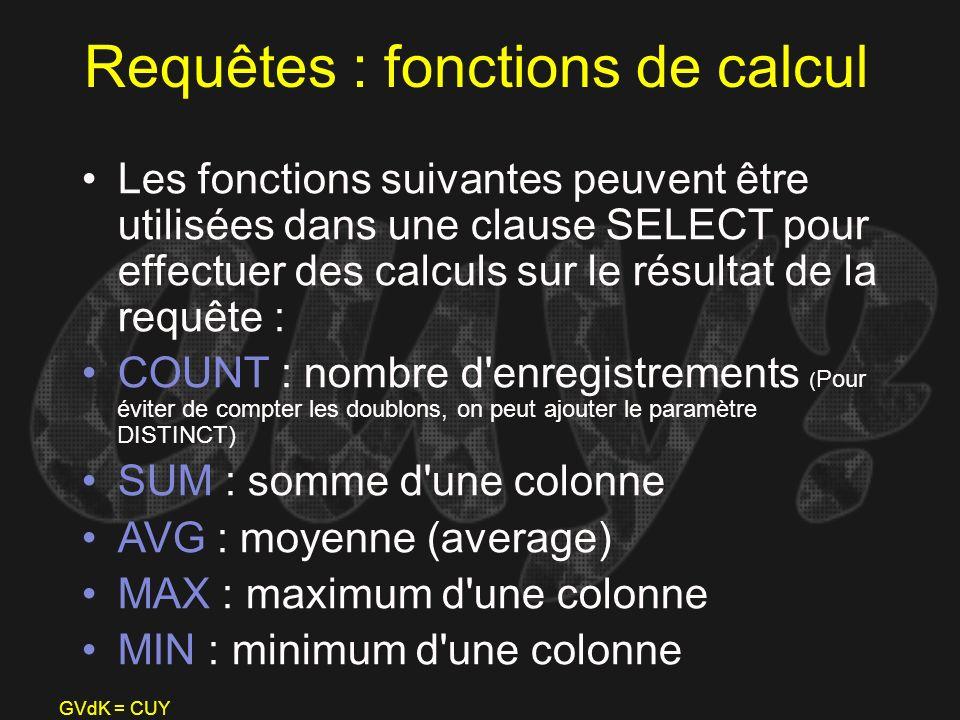 GVdK = CUY Requêtes : fonctions de calcul Les fonctions suivantes peuvent être utilisées dans une clause SELECT pour effectuer des calculs sur le résu