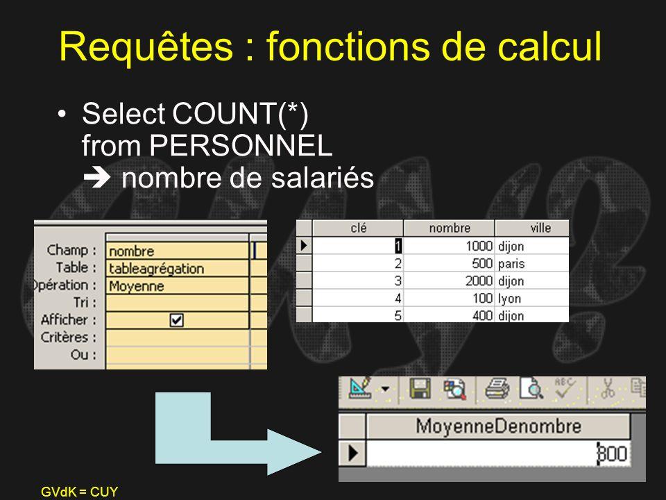GVdK = CUY Requêtes : fonctions de calcul Select COUNT(*) from PERSONNEL nombre de salariés